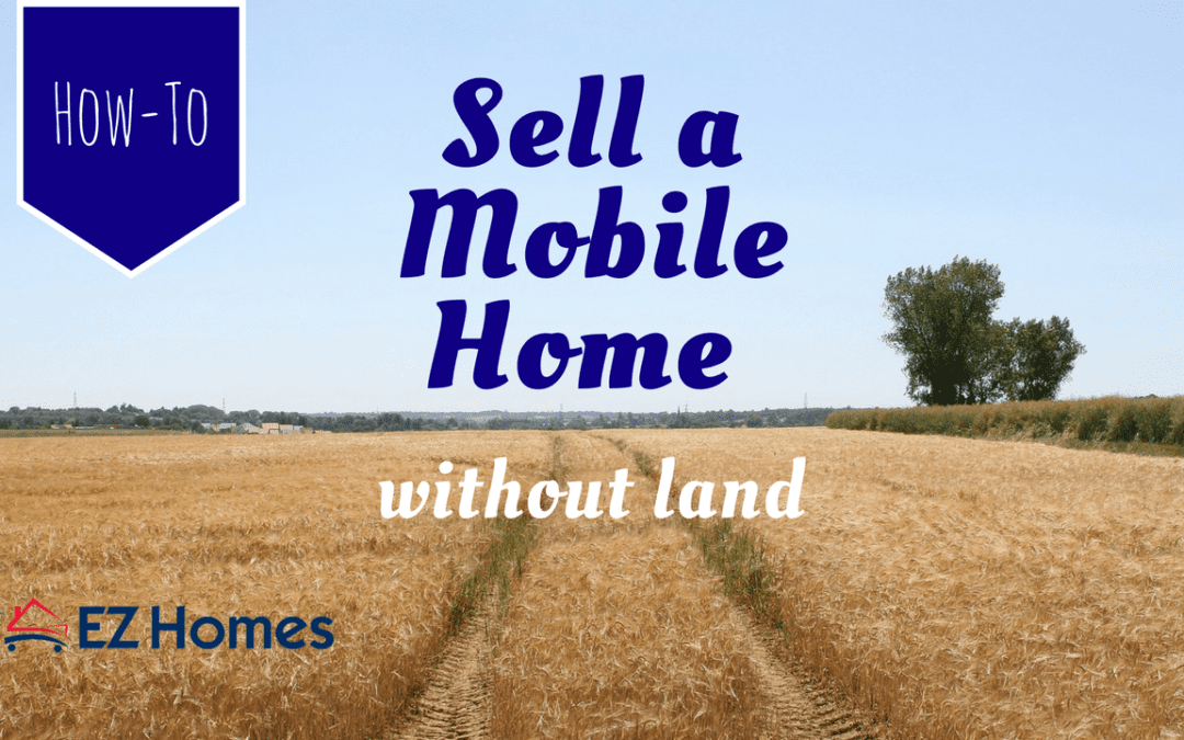 How To Sell A Mobile Home Without Land (Yes, It's Possible!)