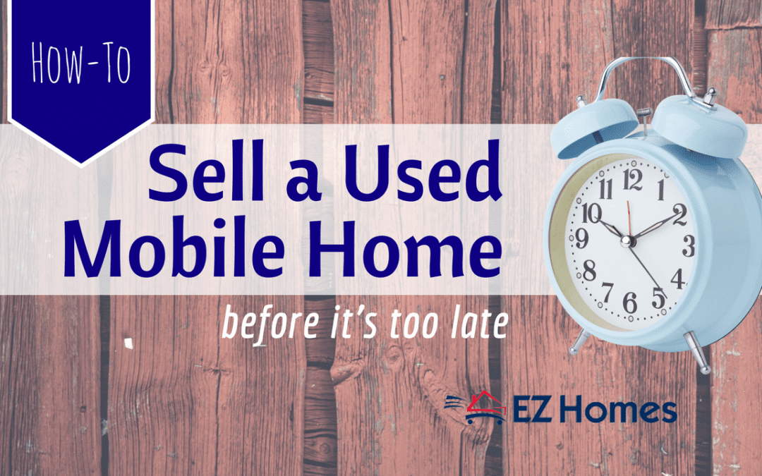 How To Sell A Used Mobile Home Before It's Too Late
