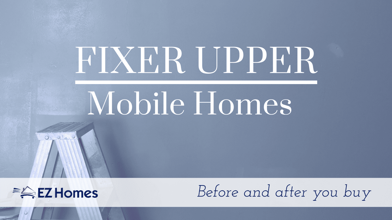 Fixer Upper Mobile Homes: Before And After You Buy