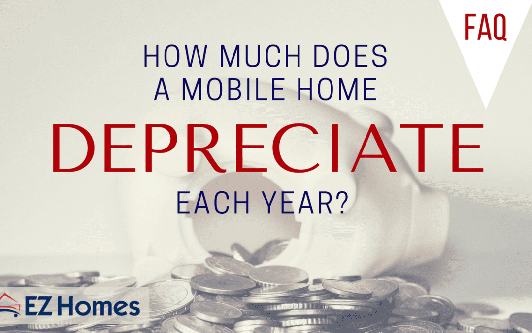 How Much Does A Mobile Home Depreciate Each Year?