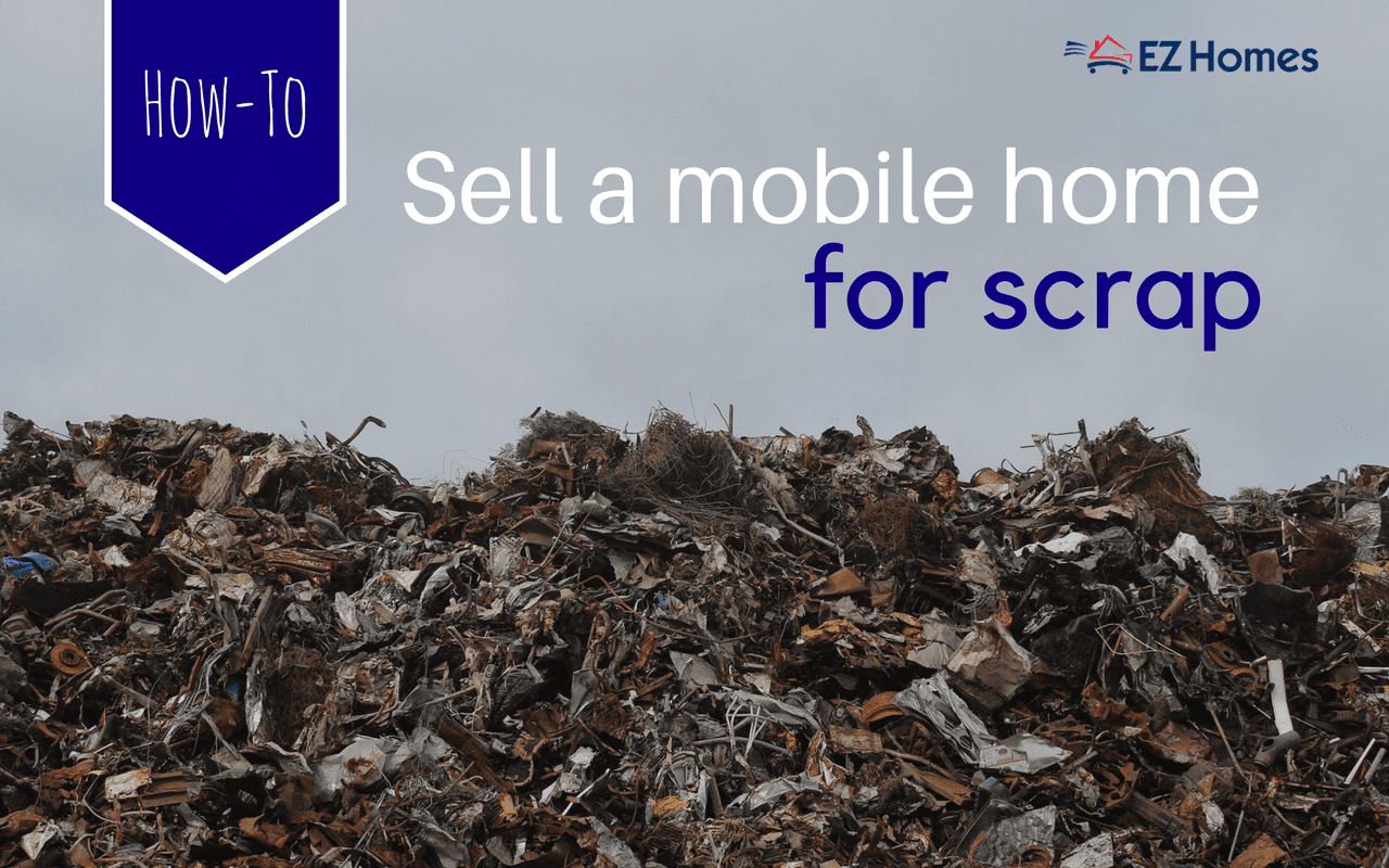 How To Sell A Mobile Home For Scrap And What You Can Expect