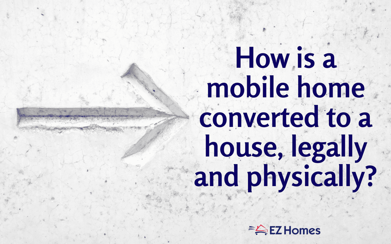 How Is A Mobile Home Converted To A House, Legally And Physically - Featured Image