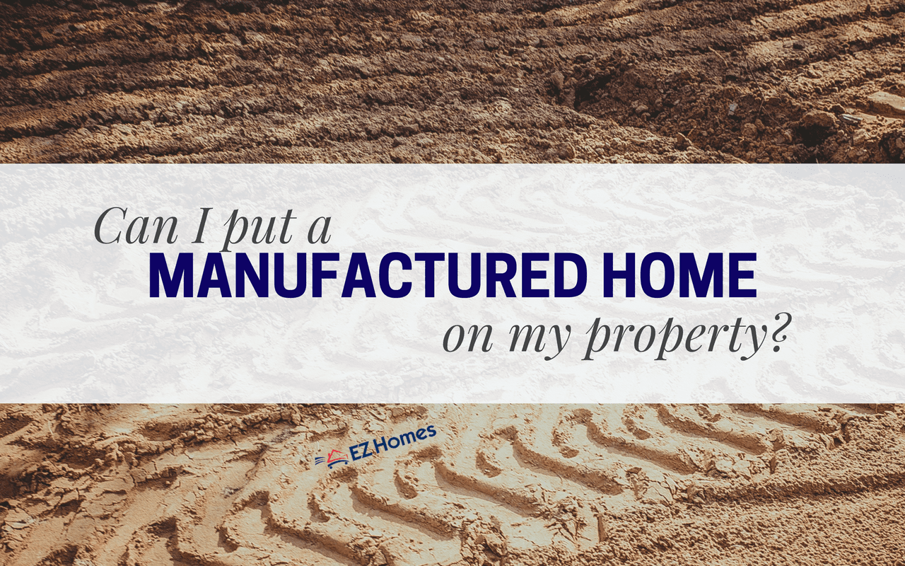 Can I Put A Manufactured Home On My Property And What To