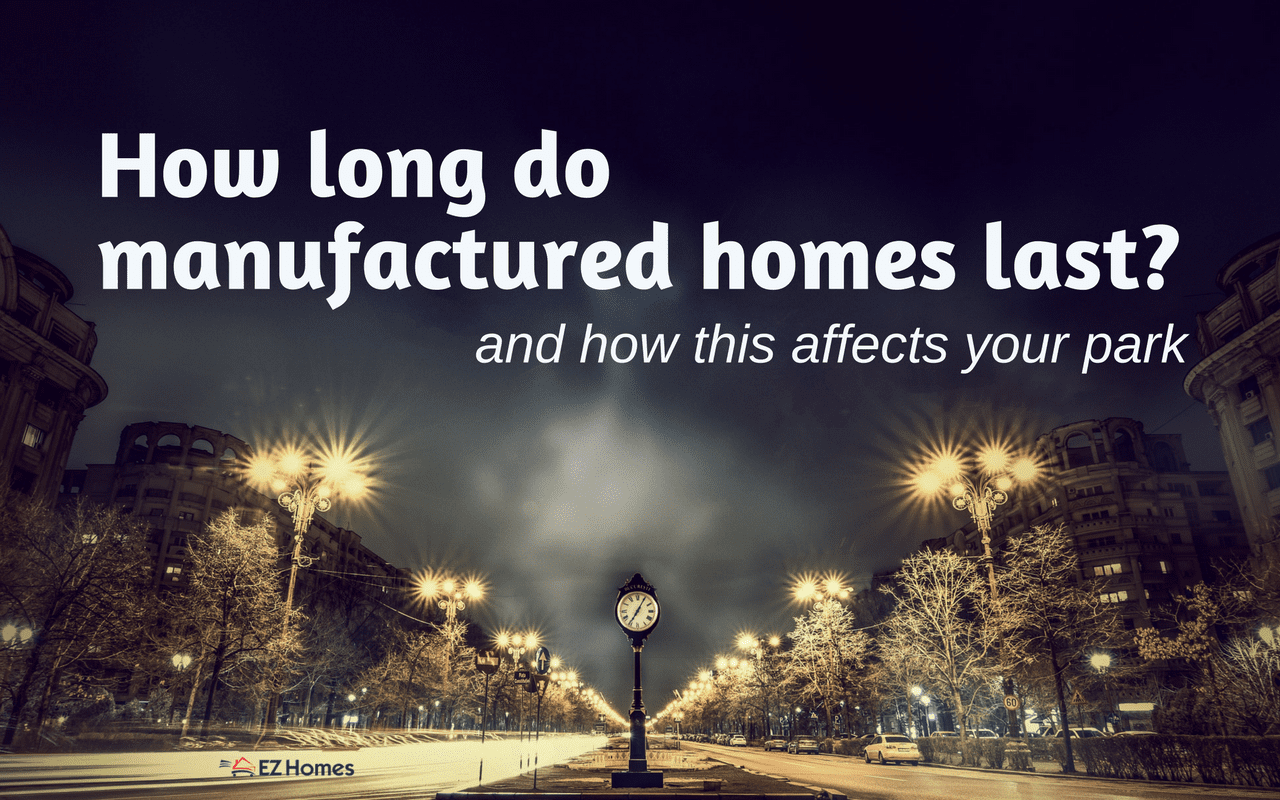 how long do manufactured homes last and how this affects your park. Black Bedroom Furniture Sets. Home Design Ideas