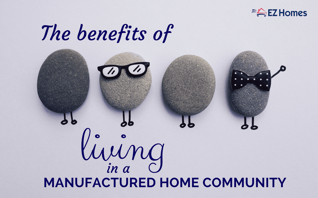 The Benefits Of Living In A Manufactured Home Community - Featured Image
