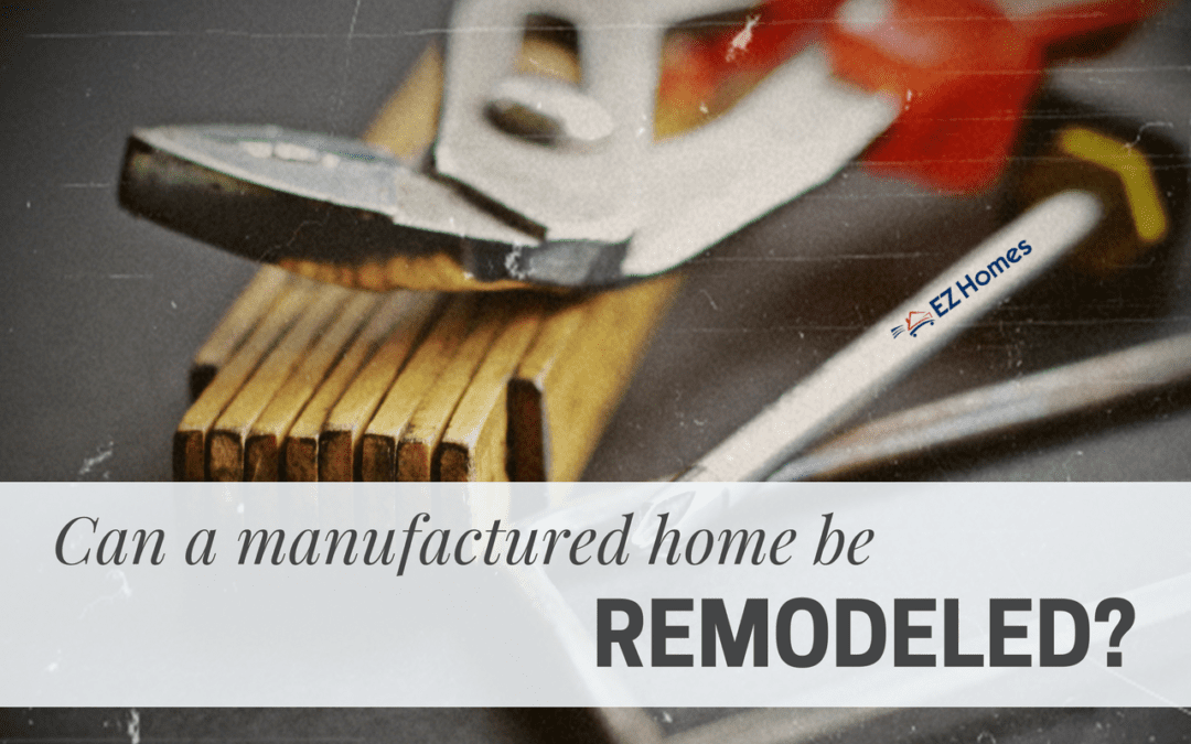 Can A Manufactured Home Be Remodeled? If So, How?