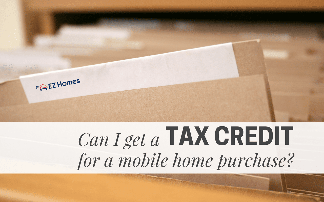 Can I Get A Tax Credit For A Mobile Home Purchase?