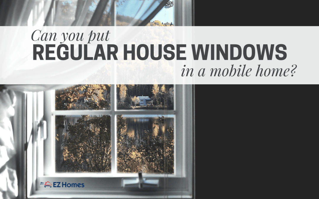 FAQ: Can You Put Regular House Windows In A Mobile Home?