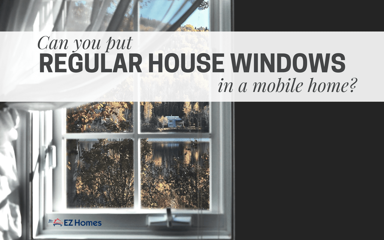 Faq Can You Put Regular House Windows In A Mobile Home