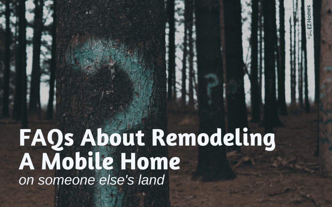 FAQs About Remodeling A Mobile Home On Someone Else's Land