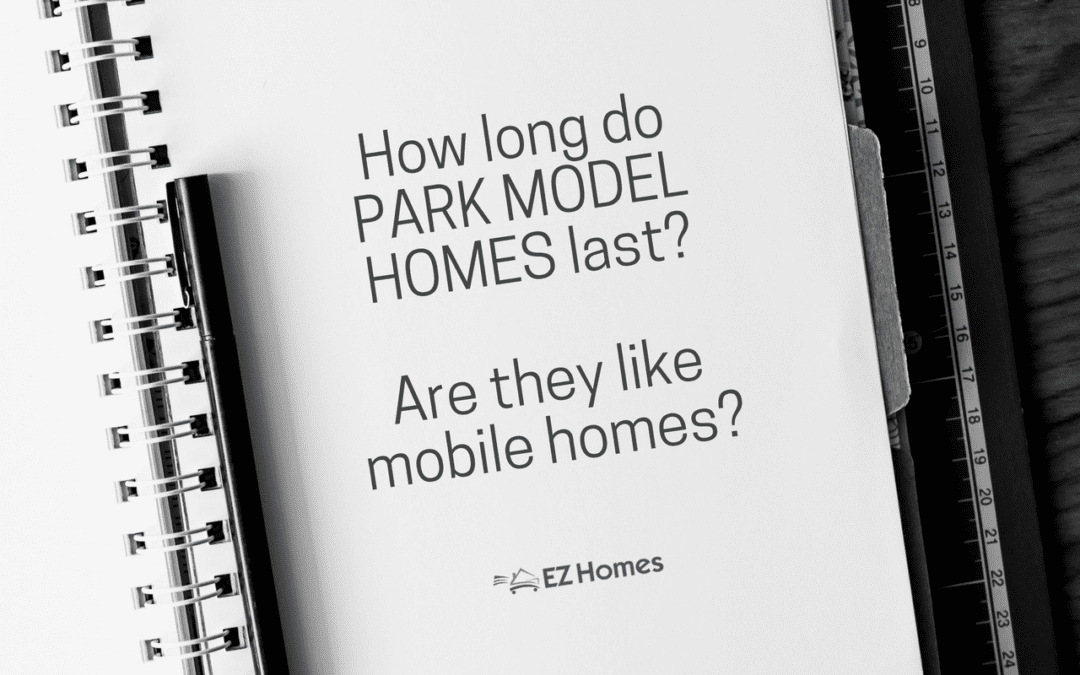 How Long Do Park Model Homes Last? Are They Like Mobile Homes?