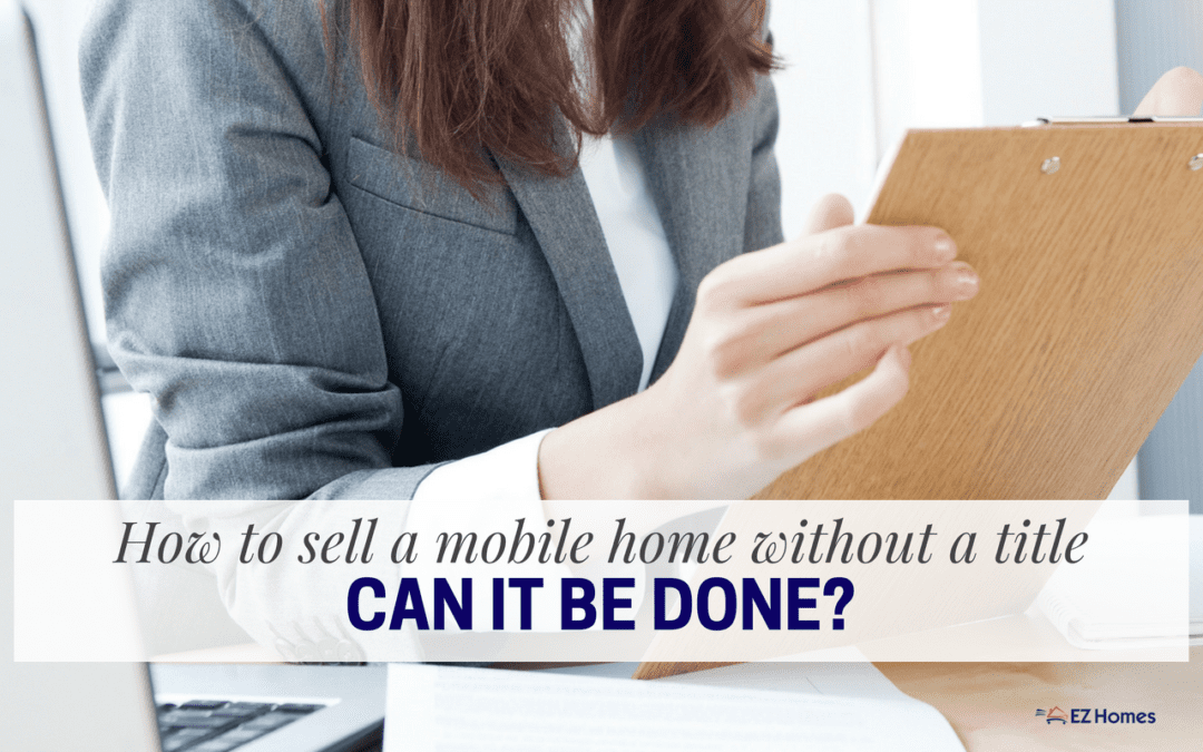 How To Sell A Mobile Home Without A Title: Can It Be Done?