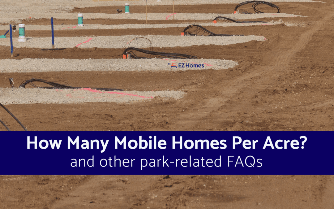 How Many Mobile Homes Per Acre? And Other Park-Related FAQs