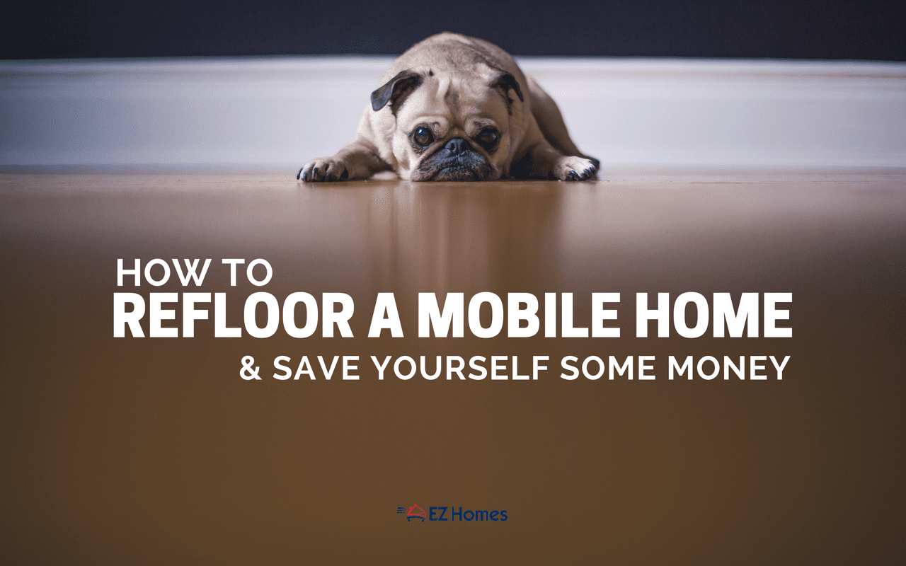 """Featured image for """"How To Refloor A Mobile Home & Save Yourself Some Money"""" blog post"""