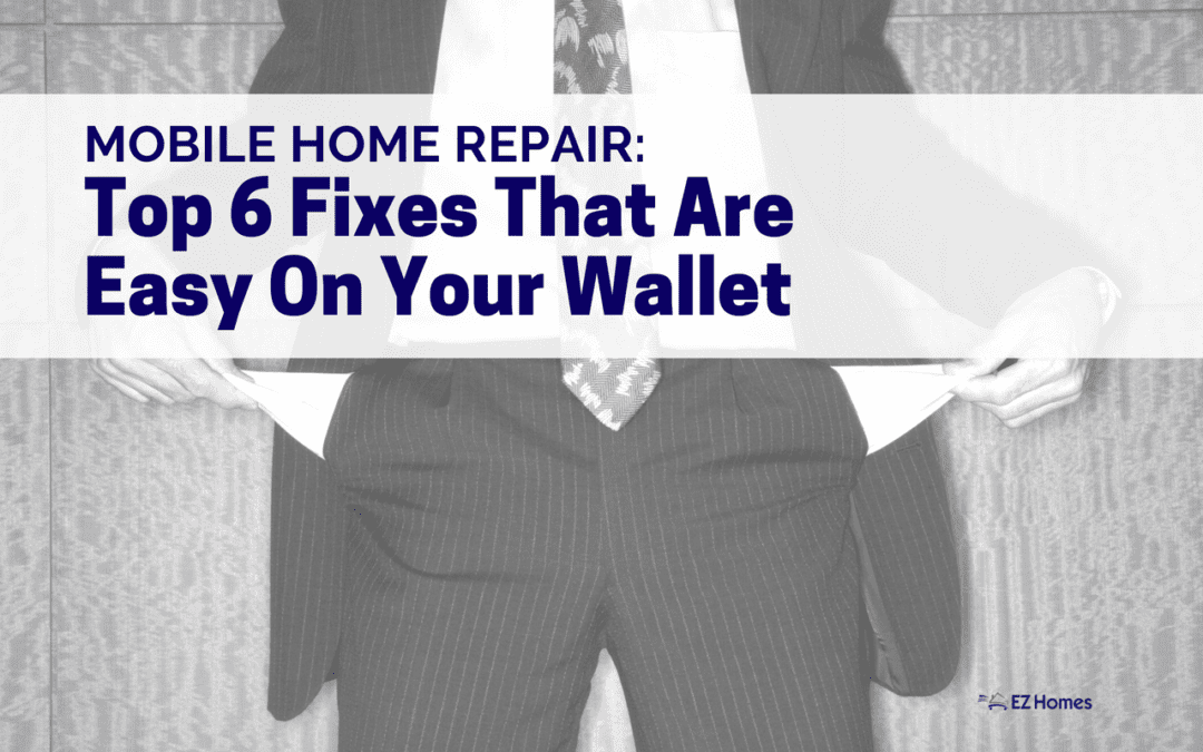 Mobile Home Repair: Top 6 Fixes That Are Easy On Your Wallet