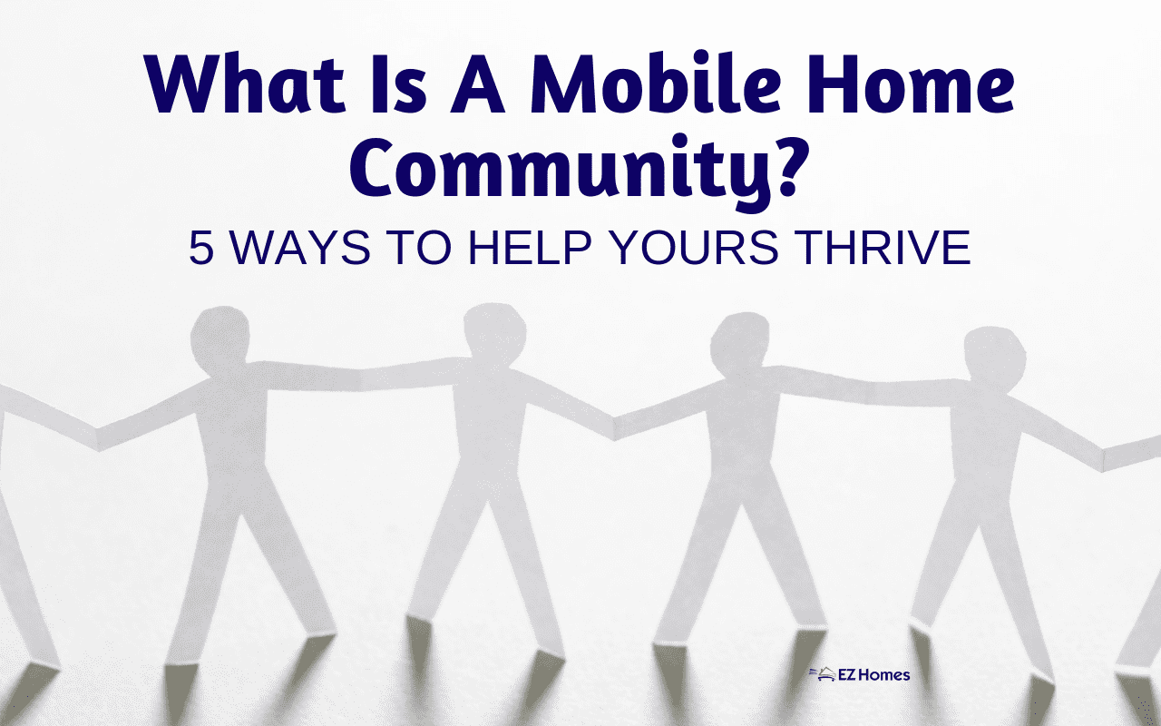 """Featured image for """"What Is A Mobile Home Community_ 5 Ways To Help Yours Thrive"""" blog post"""