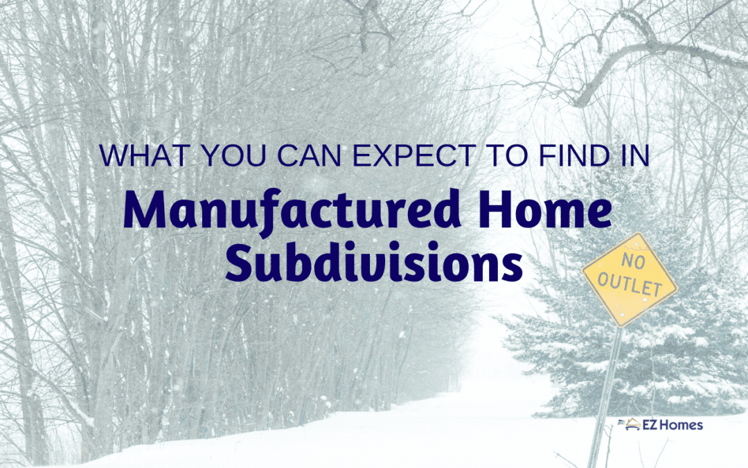 What You Can Expect To Find In Manufactured Home Subdivisions