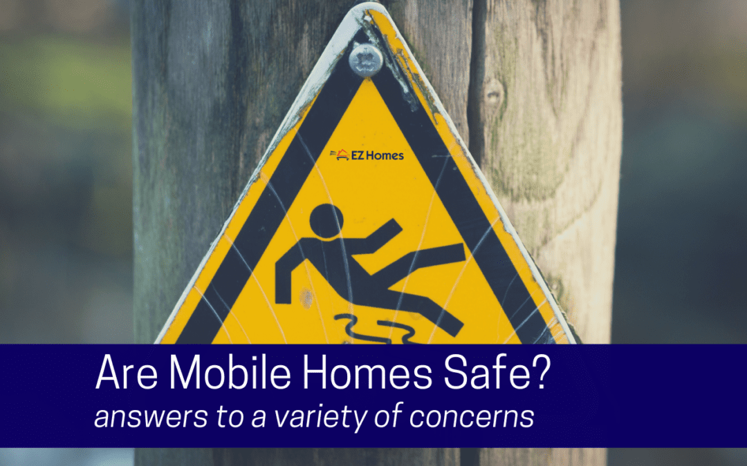 Are Mobile Homes Safe? Answers To A Variety Of Concerns