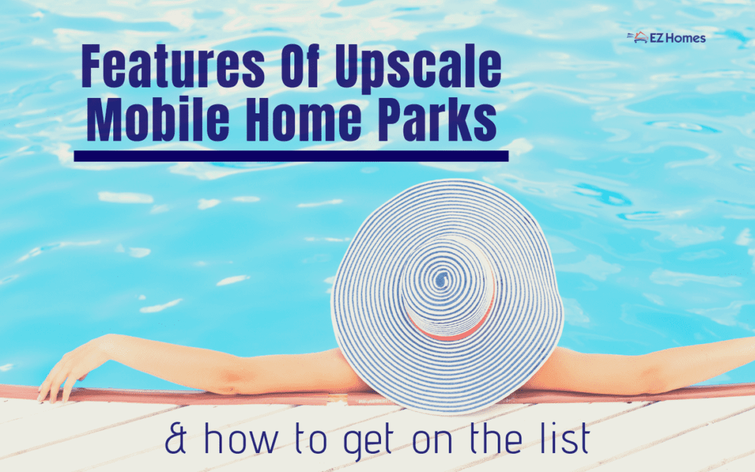 Features Of Upscale Mobile Home Parks & How To Get On The List