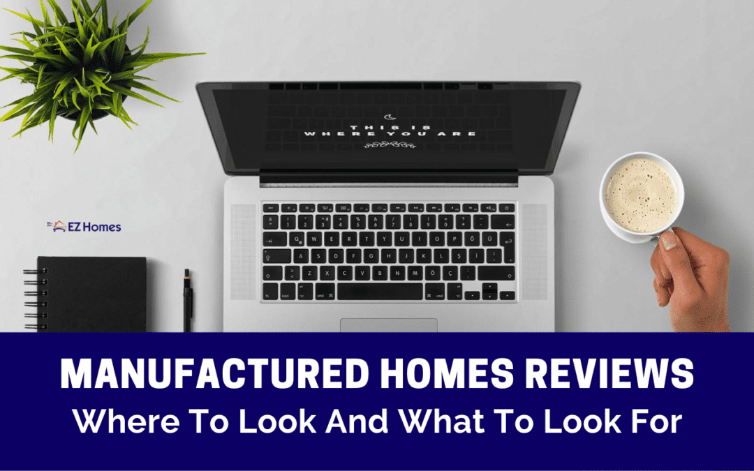 Manufactured Homes Reviews: Where To Look And What To Look For