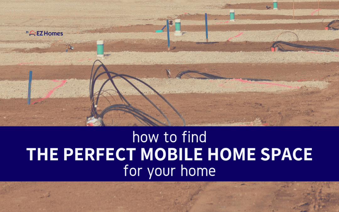 How To Find The Perfect Mobile Home Space For Your Home