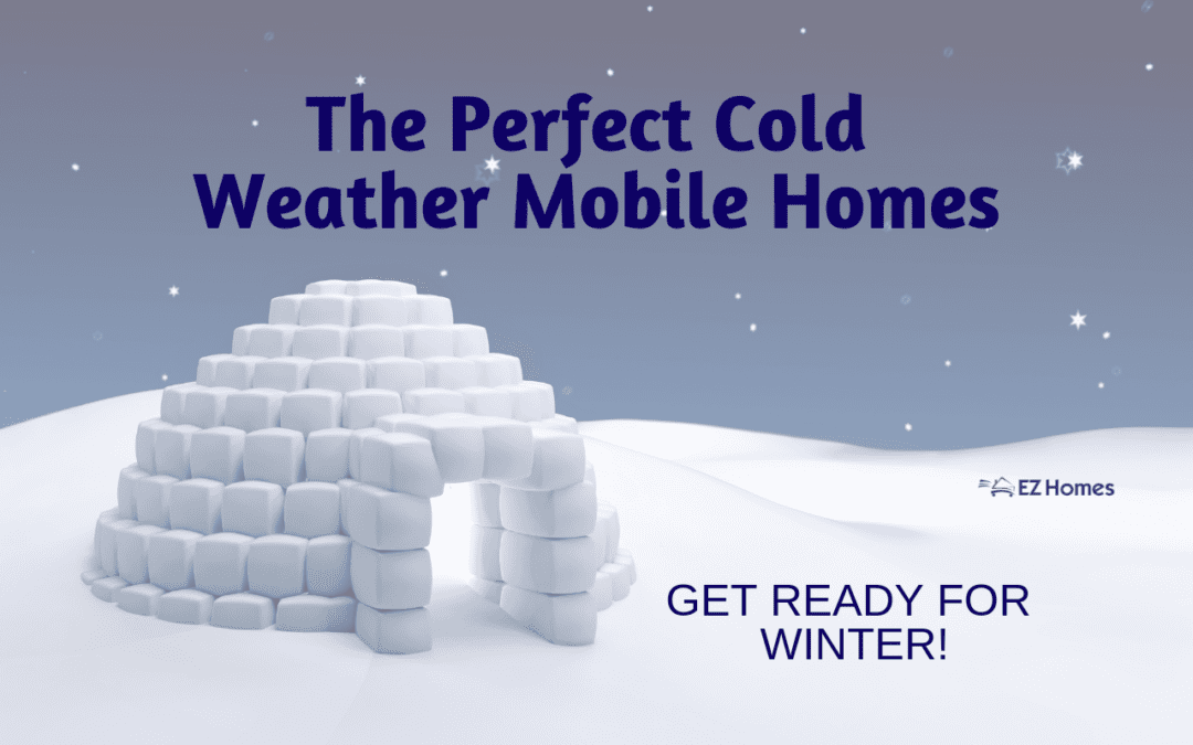 The Perfect Cold Weather Mobile Homes | Get Ready For Winter!