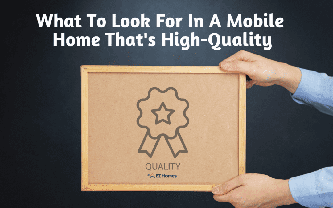 What To Look For In A Mobile Home That's High-Quality