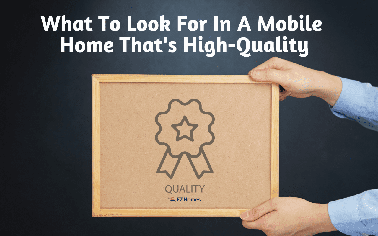 """Featured image for """"What To Look For In A Mobile Home That's High-Quality"""" blog post"""