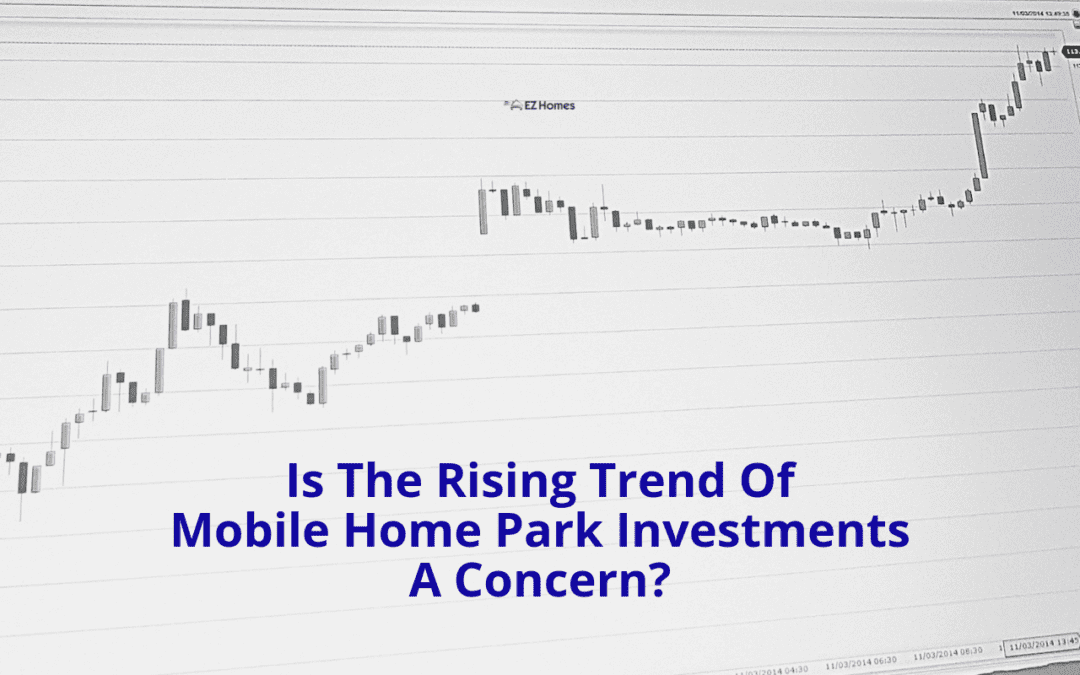 Is The Rising Trend Of Mobile Home Park Investments A Concern?