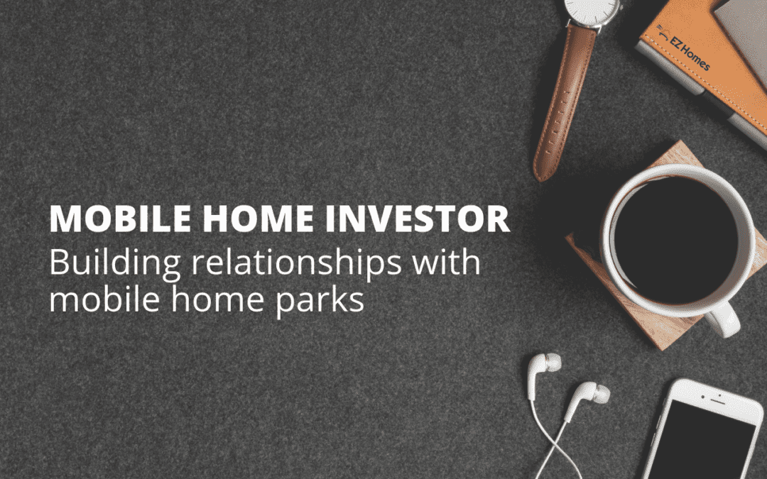 Mobile Home Investor: Building Relationships With Mobile Home Parks