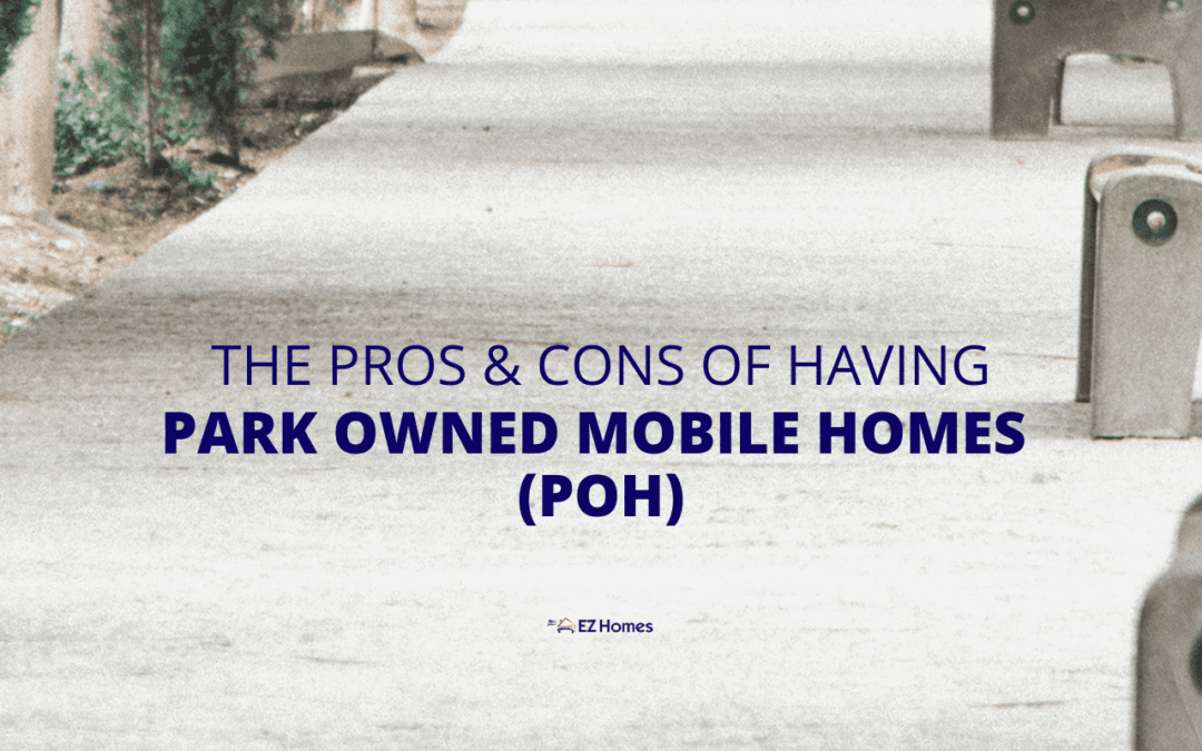 The Pros & Cons Of Having Park Owned Mobile Homes (POH)